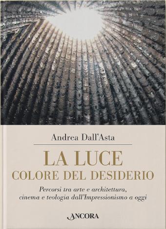 Copertina del libero La luce, colore del desiderio, di Andrea dall'Asta SJ, gesuita