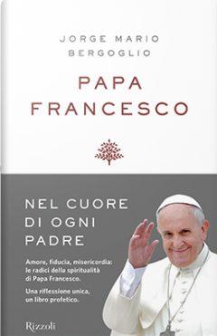 Papa Francesco - Nel cuore di ogni padre